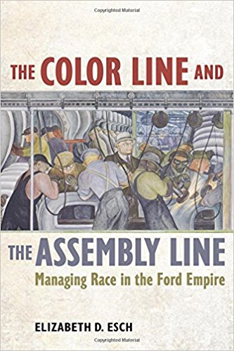 The color line and the assembly line : managing race in the Ford empire