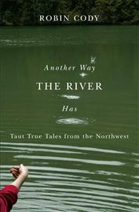 Another way the river has : taut true tales of the Northwest