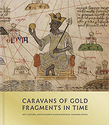 Caravans of gold, fragments in time : art, culture, and exchange across medieval Saharan Africa