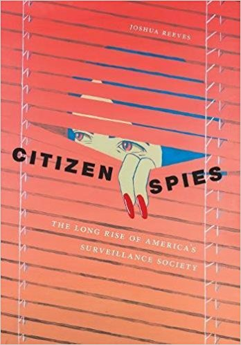Citizen spies : the long rise of America's surveillance society