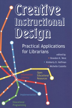 Creative instructional design : practical application for librarians