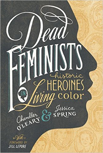 Dead feminists : historic heroines in living color