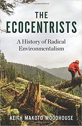 The ecocentrists : a history of radical environmentalism