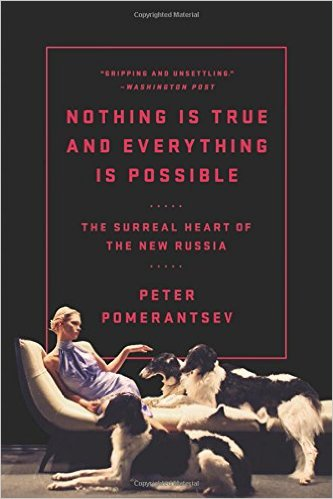Nothing is true and everything is possible : the surreal heart of the new Russia