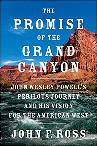 Promise of the Grand Canyon: John Wesley Powell's perilous journey and his vision for the American West
