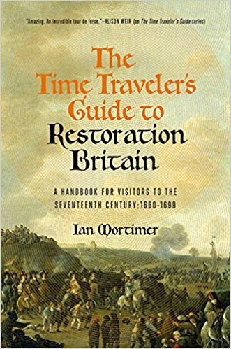 The time traveler's guide to Restoration Britain : a handbook for visitors to the seventeenth century: 1660-1700