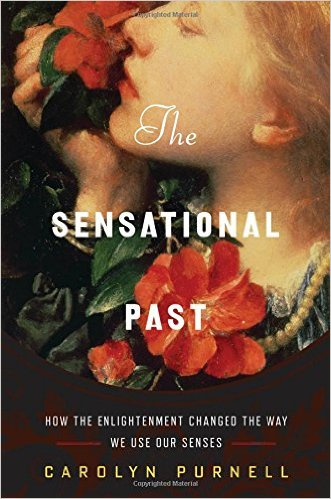 The sensational past : how the Enlightenment changed the way we use our senses