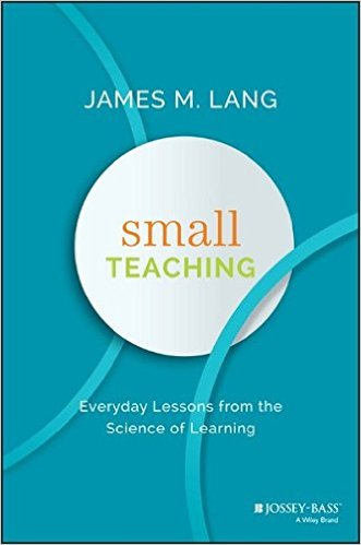 Small teaching : everyday lessons from the science of learning