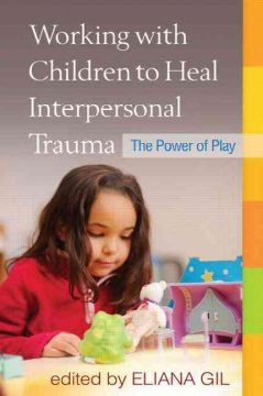 Working with children to heal interpersonal trauma : the power of play